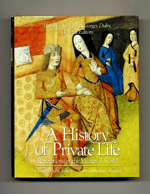 A History of Private Life: Revelations of the Medieval World. Georges Duby, Arthur Goldhammer.