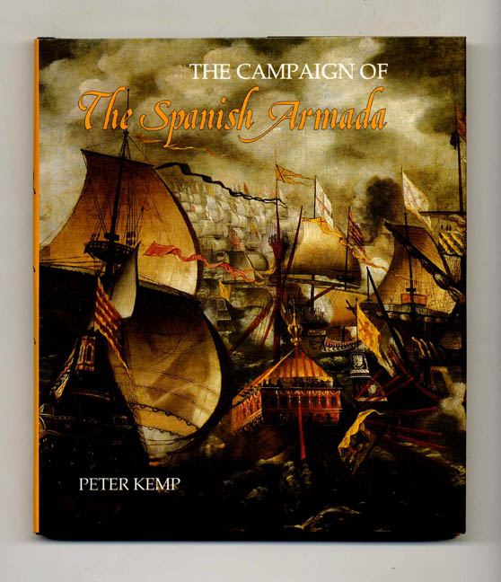 The Campaign of the Spanish Armada - 1st Edition/1st Printing. Peter Kemp.