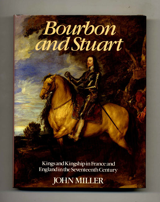 Bourbon and Stuart: Kings and Kingship in France and England in the Seventeenth Century. John Miller.