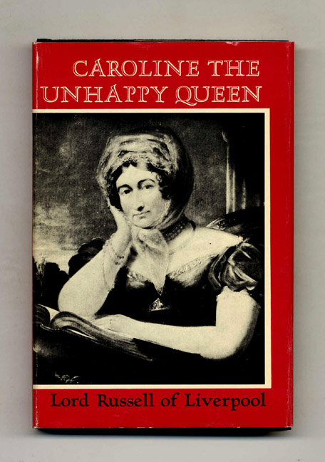 Caroline the Unhappy Queen - 1st US Edition/1st Printing. Lord Russell Of Liverpool.