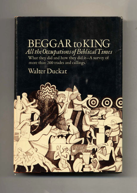 Beggar to King: All the Occupations of Biblical Times. Walter Duckat.