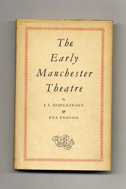 The Early Manchester Theatre - 1st Edition/1st Printing. J. L. Hodgkinson, Rex Pogson.