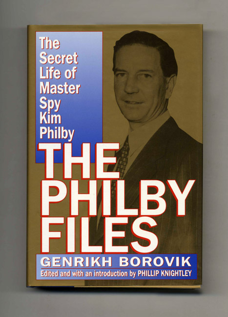 The Philby Files: The Secret Life of Master Spy Kim Philby - 1st US Edition/1st Printing. Genrikh Borovik.