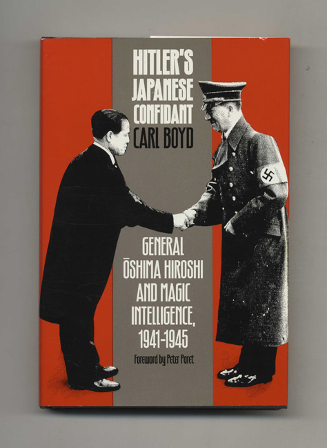 Hitler's Japanese Confidant: General Oshima Hiroshi and Magic Intelligence, 1941-1945. Carl Boyd.