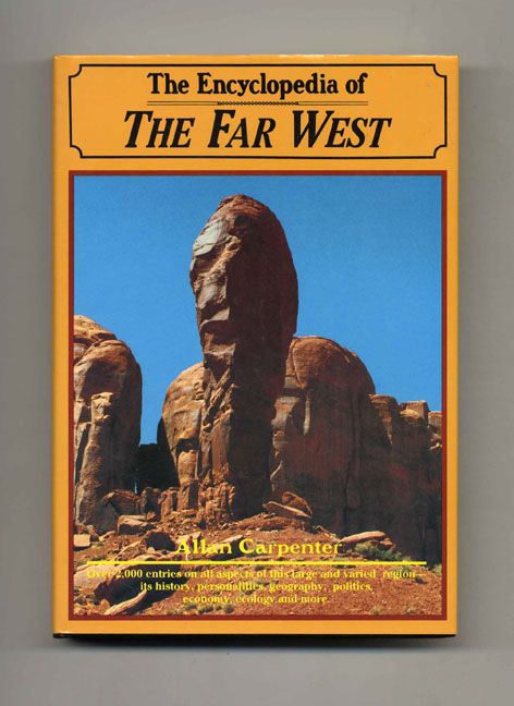 The Encyclopedia of The Far West 1st Edition/1st Printing. Allan Carpenter.