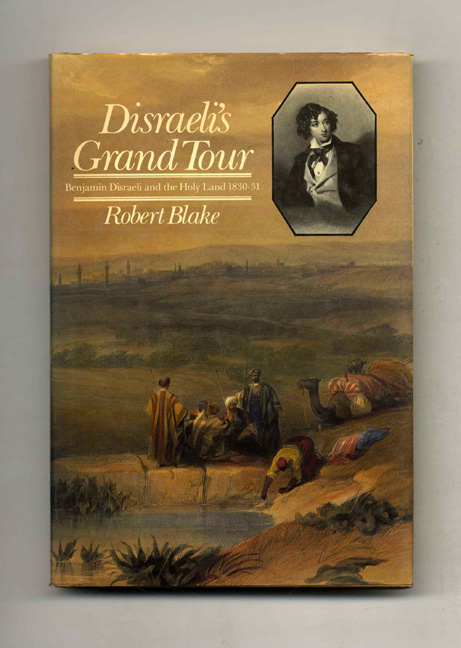 Disraeli's Grand Tour: Benjamin Disraeli and the Holy Land 1830-31 - 1st US Edition/1st Printing. Robert Blake.