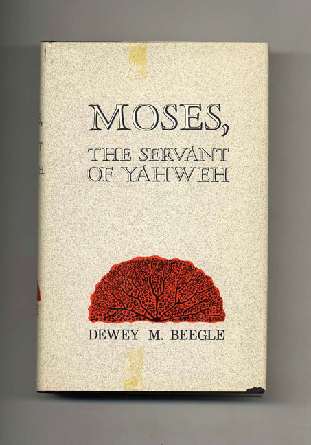 Moses, the Servant of Yahweh. Dewey M. Beegle.
