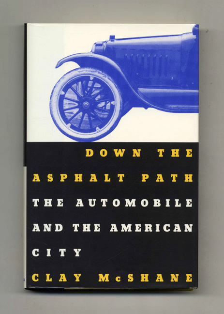 Down the Asphalt Path: The Automobile and the American City. Clay McShane.