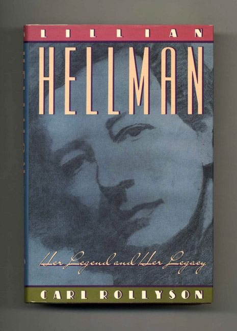 Lillian Hellman: Her Legend and Her Legacy - 1st Edition/1st Printing. Carl Rollyson.