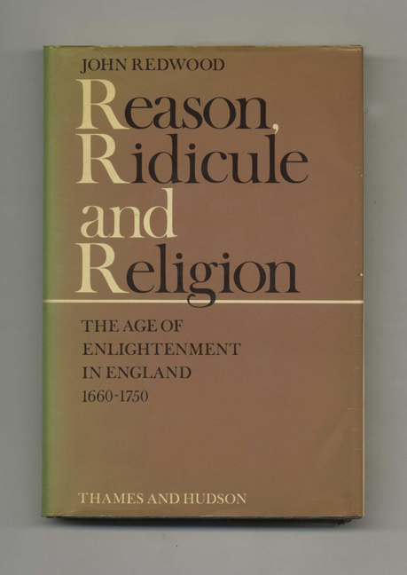Reason, Ridicule and Religion: The Age of Englightenment in England 1660-1750. John Redwood.