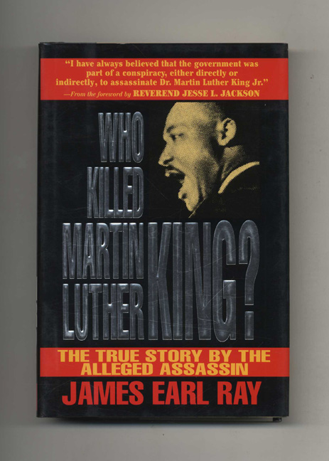 Who Killed Martin Luther King: The True Story by the Alleged Assassin - 1st Edition/1st Printing. James Earl Ray.