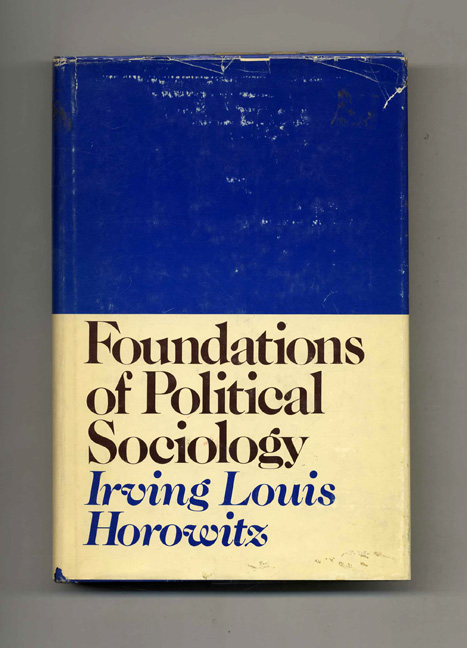 Foundations of Political Sociology. Irving Louis Horowitz.