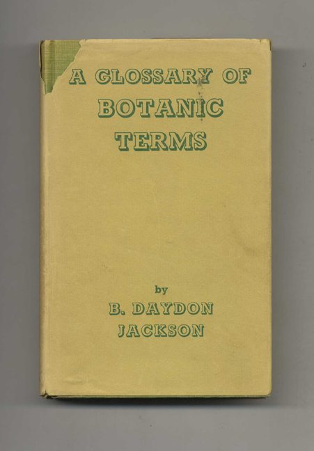 A Glossary of Botanic Terms with Their Derivation and Accent. Benjamin Daydon Jackson.