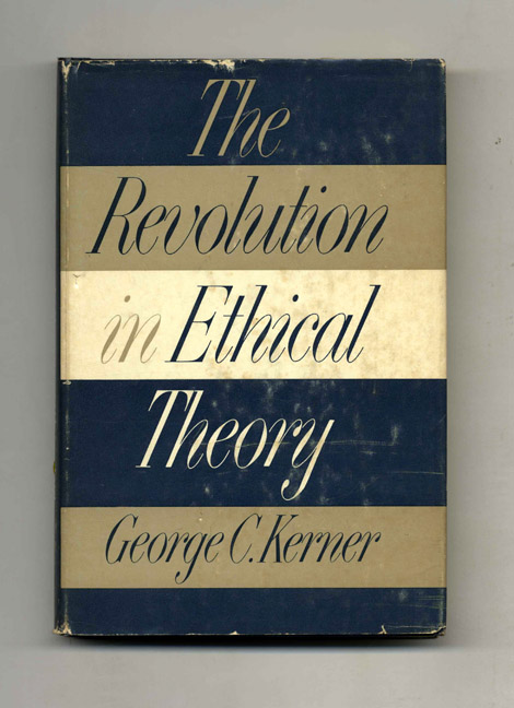 The Revolution in Ethical Theory. George C. Kerner.