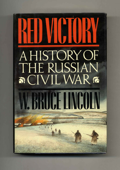 Red Victory: A History of the Russian Civil War. W. Bruce Lincoln.