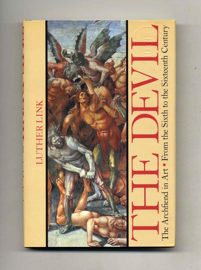 The Devil: The Archfiend in Art From the Sixth to the Sixteenth Century. Luther Link.