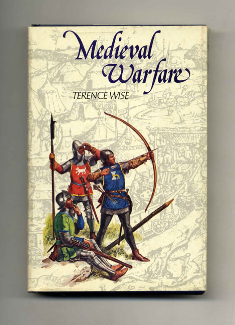 Medieval Warfare - 1st US Edition/1st Printing. Terence Wise.