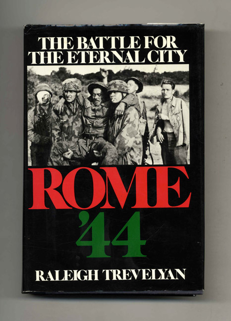 Rome '44: the Battle for the Eternal City - 1st Edition/1st Printing. Raleigh Trevelyan.