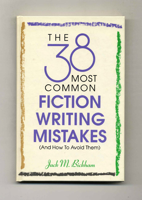 The 38 Most Common Fiction Writing Mistakes (And How to Avoid Them). Jack M. Bickham.