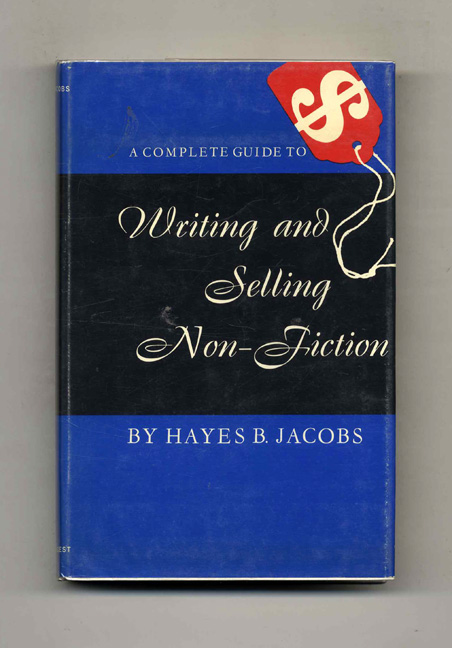 A Complete Guide to Writing and Selling Non-Fiction. Hayes B. Jacobs.