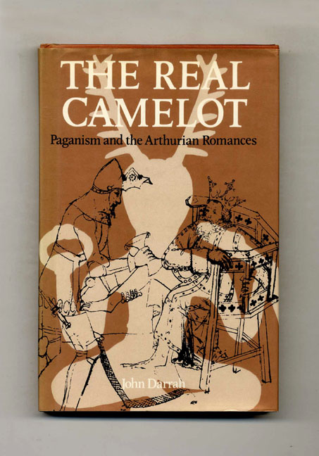 The Real Camelot: Paganism and the Arthurian Romances - 1st US Edition/1st Printing. John Darrah.