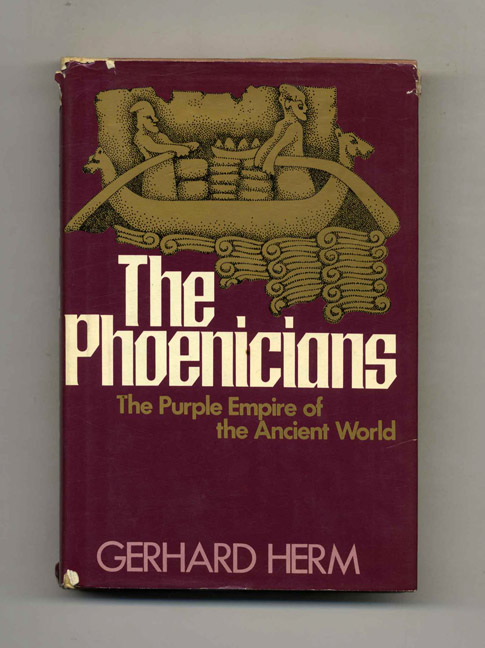 The Phoenicians: The Purple Empire of the Ancient World. Gerhard Herm.