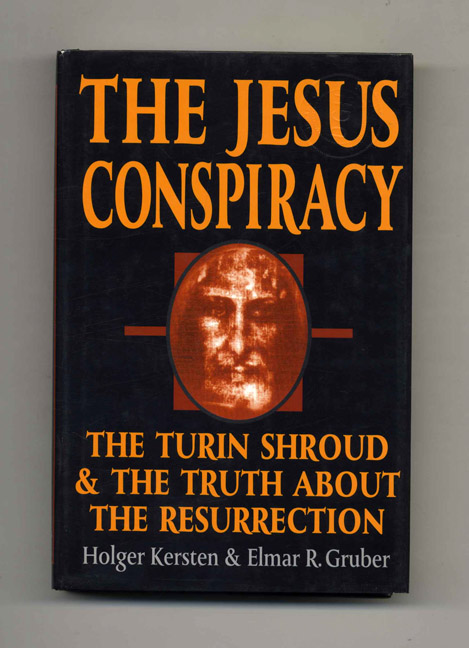 The Jesus Conspiracy: The Turin Shroud and the Truth About the Resurrection. Holger Kersten, Elmar R. Gruber.