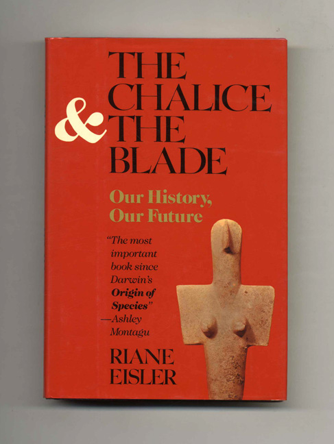 The Chalice and the Blade - 1st Edition/1st Printing. Riane Eisler.