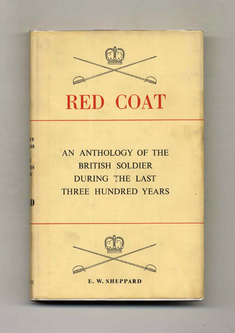 Red Coat: An Anthology of the British Solder During the Last Three Hundred Years. E. W. Sheppard.