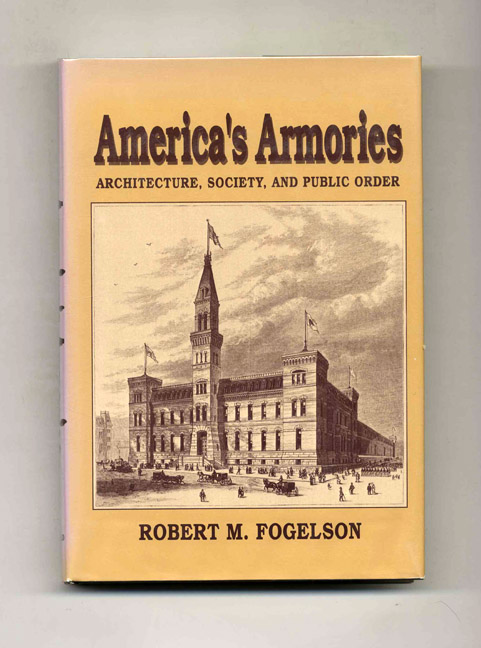 America's Armories: Architecture, Society and Public Order - 1st Edition/1st Printing. Robert M. Fogelson.