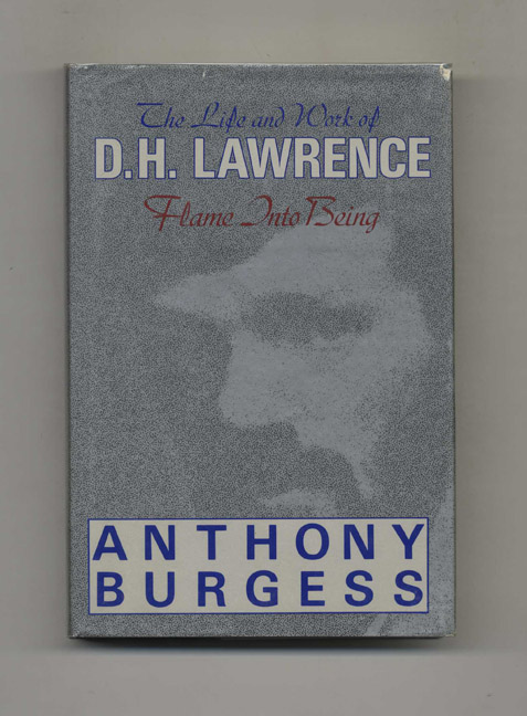 Flame Into Being: The Life and Work of D. H. Lawrence. Anthony Burgess.