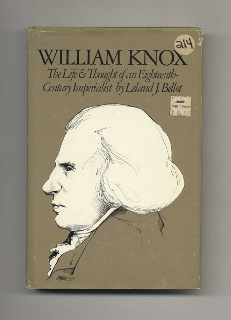William Knox: The Life & Thought of an Eighteenth-Century Imperialist. Leland J. Bellot.