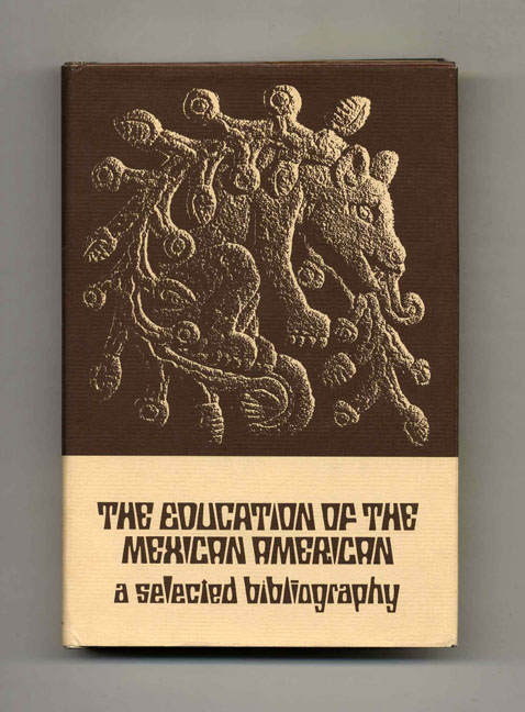 The Education of the Mexican American: A Selected Bibliography - 1st Edition/1st Printing. Mario A. Benitez, Lupita G. Villarreal.