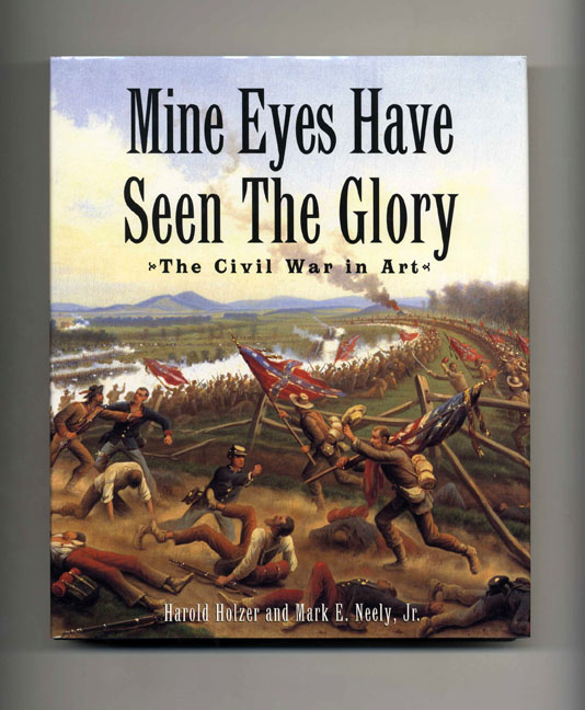 Mine Eyes Have Seen the Glory: The Civil War in Art - 1st Edition/1st Printing. Harold Holzer, Mark E. Neely Jr.