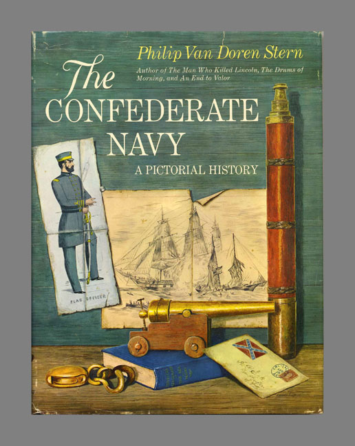The Confederate Navy: A Pictorial History - 1st Edition/1st Printing. Philip Van Doren Stern.