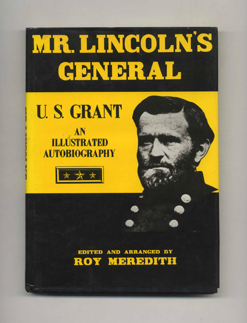 Mr. Lincoln's General: U.S. Grant - 1st Edition/1st Printing. U. S. and Grant, Roy Meredith.