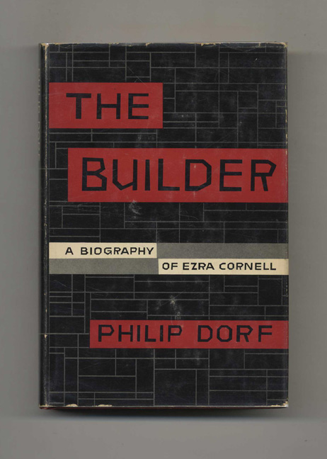 The Builder: a Biography of Ezra Cornell. Philip Dorf.