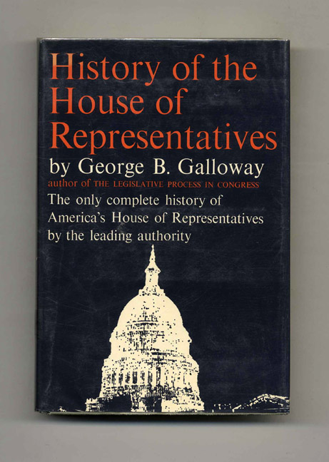 History of the House of Representatives. George B. Galloway.