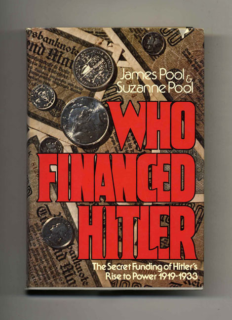 Who Financed Hitler: The Secret Funding of Hitler's Rise to Power 1919-1933 - 1st Edition/1st Printing. James and Suzanne Pool.
