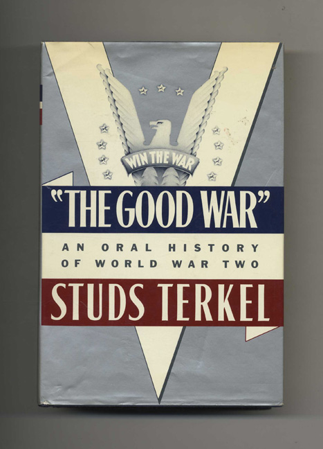 The Good War: An Oral History Of World War Two - 1st Edition/1st Printing. Studs Terkel.