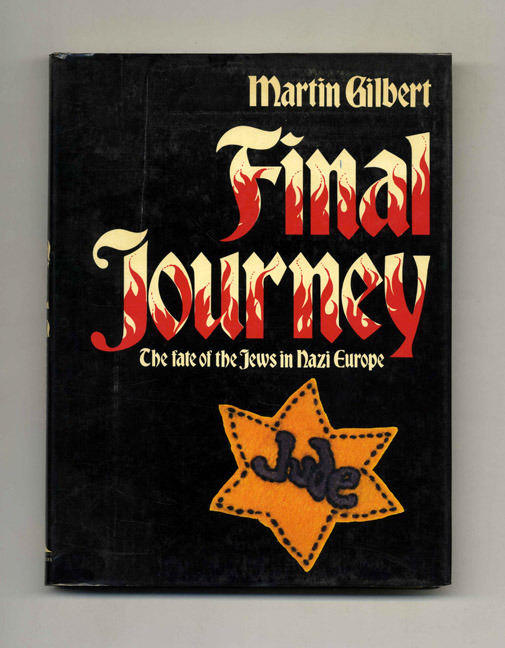 Final Journey: The Fate of the Jews in Nazi Europe - 1st US Edition/1st Printing. Martin Gilbert.