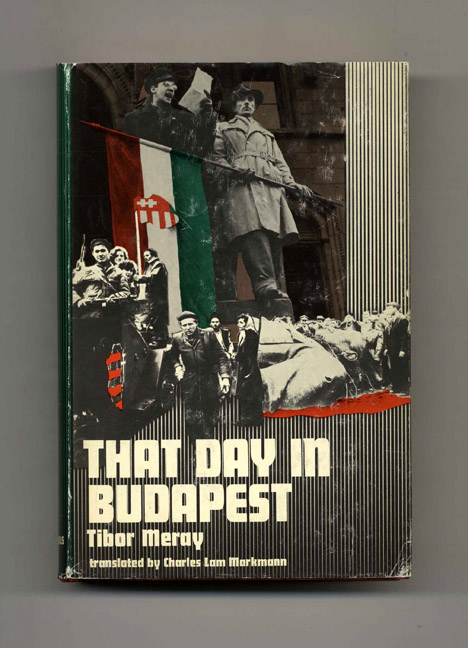 That Day in Budapest: October 23, 1956 - 1st US Edition/1st Printing. Tibor and Meray, Charles Lam Markmann.