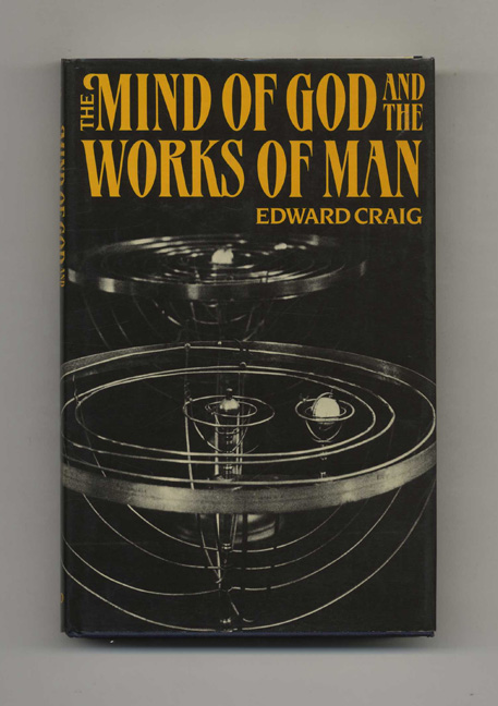 The Mind of God and the Works of Man - 1st Edition/1st Printing. Edward Craig.