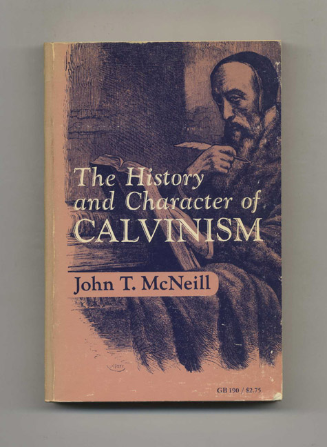 The History and Character of Calvinism. John T. McNeill.