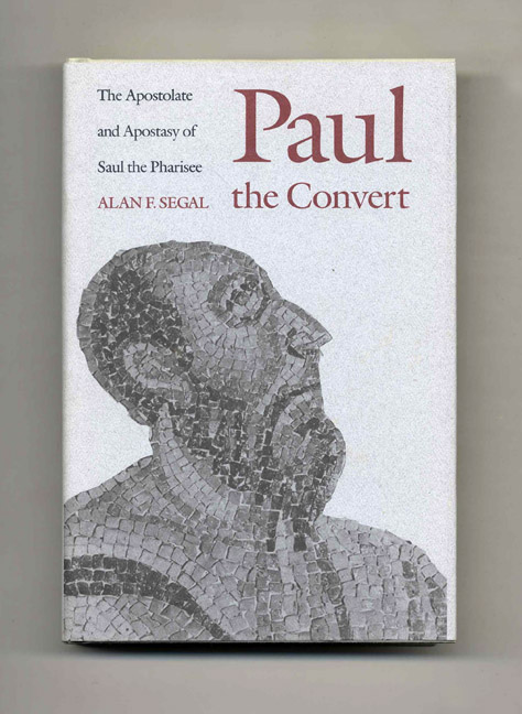 Paul the Convert: The Apostolate and Apostasy of Saul the Pharisee. Alan F. Segal.
