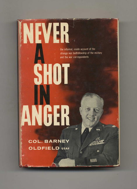 Never A Shot In Anger - 1st Edition/1st Printing. Colonel Barney Oldfield.