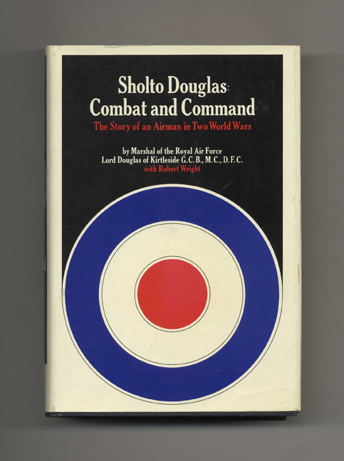 Combat and Command: The Story of an Airman in Two World Wars - 1st Edition/1st Printing. Lord Douglas Kirtleside, Robert Wright.