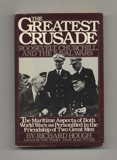 The Greatest Crusade: Roosevelt, Churchill, and the Naval Wars - 1st Edition/1st Printing. Richard Hough.