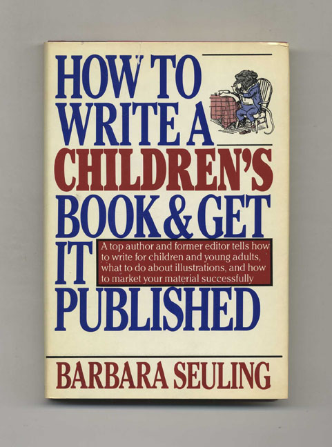 How to Write a Children's Book and Get it Published. Barbara Seuling.