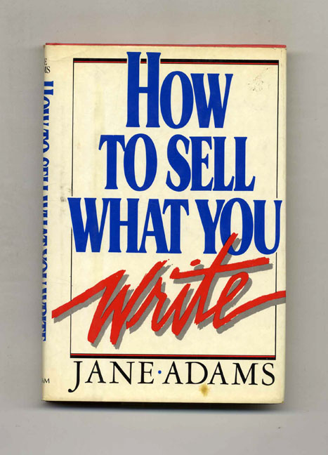 How to Write What You Write. Jane Adams.